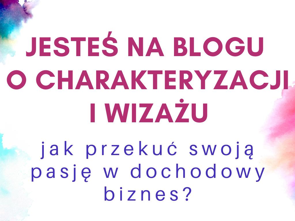 Jesteś na blogu o charakteryzacji i wizażu – jak przekuć swoją pasję w dochodowy biznes_ (2)